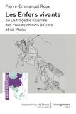 Pierre-Emmanuel Roux - Les enfers vivants ou La tragédie illustrée des coolies chinois à Cuba et au Pérou.