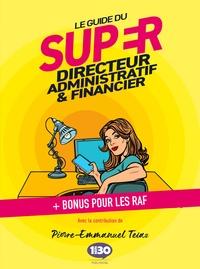 Pierre-Emmanuel Tétaz - Le guide du super directeur administratif et financier - + Bonus pour les RAF.