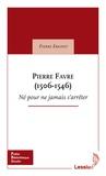 Pierre Emonet - Pierre Favre (1506-1546) - Né pour ne jamais s'arrêter.