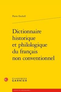 Pierre Enckell - Dictionnaire historique et philologique du français non conventionnel.