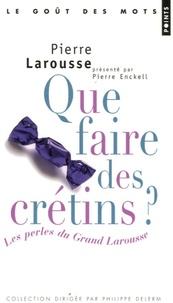 Pierre Enckell et Pierre Larousse - Que faire des crétins ? - Les Perles du Grand Larousse.