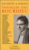 Pierre Encrevé et Rose-Marie Lagrave - Travailler avec Bourdieu.