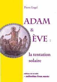 Adam & Eve : la tentation solaire - Pierre Engel |