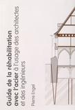 Pierre Engel - Guide de la réhabilitation avec l'acier à l'usage des architectes et des ingénieurs.