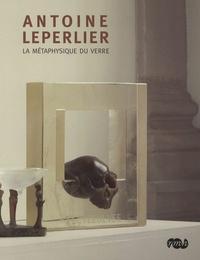 Pierre Ennès et Andrew Brewerton - Antoine Leperlier - La métaphysique du verre.