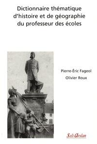 Pierre-Eric Fageol et Olivier Roux - Dictionnaire thématique d'histoire et de géographie du professeur des écoles.