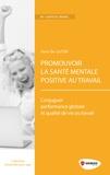 Pierre-Eric Sutter - Promouvoir la santé mentale positive au travail - Conjuguer performance globale et qualité de vie au travail.