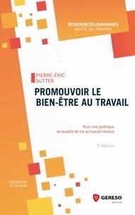 Pierre-Eric Sutter - Promouvoir le bien-être au travail - Pour une politique de qualité de vie au travail réussie.