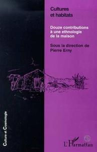 Pierre Erny - Cultures et habitats - Douze contributions à une ethnologie de la maison.