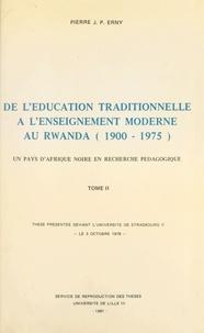 Pierre Erny - De l'éducation traditionnelle à l'enseignement moderne au Rwanda, 1900-1975 : un pays d'Afrique noire en recherche pédagogique (2).