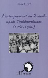 Pierre Erny - L'enseignement au Rwanda aprés l'indépendance (1962-1980).