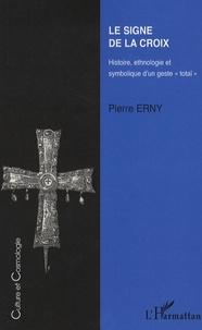 """Pierre Erny - Le signe de la croix - Histoire, ethnologie et symbolique d'un geste """"total""""."""