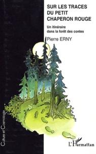 Pierre Erny - Sur les traces du Petit Chaperon Rouge - Un itinéraire dans la forêt des contes.