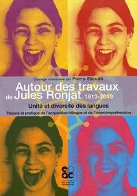 Pierre Escudé - Autour des travaux de Jules Ronjat, 1913-2013 - Unité et diversité des langues : théorie et pratique de l'acquisition bilingue et de l'intercompréhension.