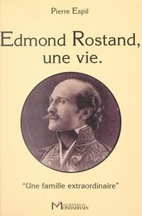 Pierre Espil - Edmond Rostand, une vie. «Une famille extraordinaire».