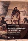 Pierre-Esprit Radisson et Berthe Fouchier-Axelsen - Les aventures extraordinaires d'un coureur des bois - Récits de voyages au pays des Indiens d'Amérique.
