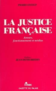 Pierre Estoup et Jean-Denis Bredin - La justice française : acteurs, fonctionnement et médias.