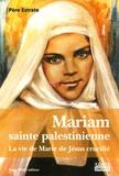Pierre Estrate - Mariam, sainte palestinienne - La vie de Marie de Jésus crucifié.
