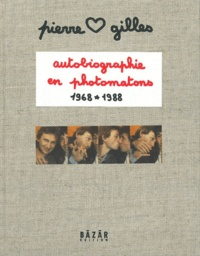 Pierre et Gilles - Autobiographie en photomatons 1968-1988.