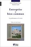 Pierre-Etienne Franc et Michel Calef - Entreprise et bien commun - La performance et la vertu.