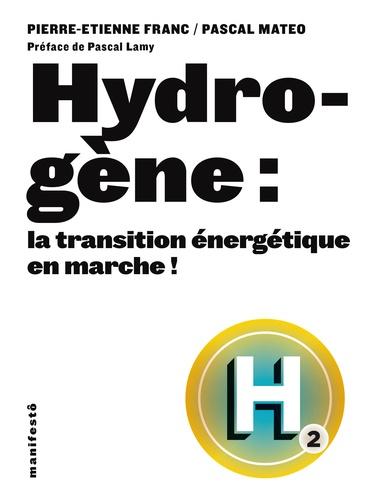 Pierre-Etienne Franc et Pascal Mateo - Hydrogène : la transition énergétique en marche !.