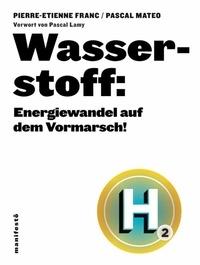 Pierre-Etienne Franc et Pascal Mateo - Wasserstoff: Energiewandel auf dem Vormarsch!.