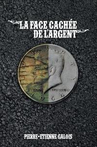 Pierre-Etienne Galois - La face cachée de l'argent.
