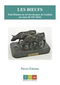Pierre Etienne - Les boeufs - Trois Etienne au service du pays de Loudéac au cours du XXe siècle.