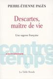 Pierre-Etienne Pages - Descartes, maître de vie - Une sagesse française.