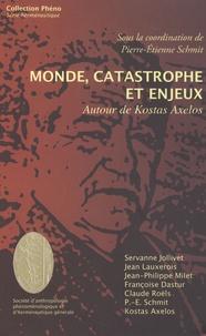 Pierre-Etienne Schmit - Monde, catastrophe et enjeux - Autour de Kostas Axelos.