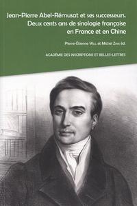 Pierre-Etienne Will et Michel Zink - Jean-Pierre Abel-Rémusat et ses successeurs - Deux cents ans de sinologie française en France et en Chine.
