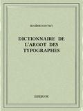 Pierre-Eugène Boutmy - Dictionnaire de l'argot des typographes.