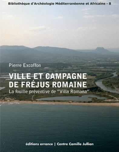 """Pierre Excoffon - Ville et campagne de Fréjus romaine - La fouille préventive de """"Villa Romana""""."""