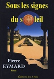 Pierre Eymard - Sous les signes du soleil.