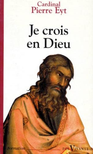 Pierre Eyt - Je crois en Dieu - Commentaire du Credo.
