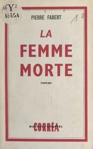 Pierre Fabert - La femme morte.