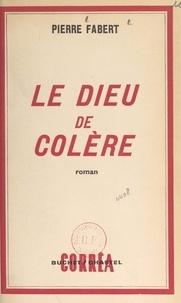 Pierre Fabert - Le dieu de colère.