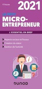 Pierre Facon - Le petit micro-entrepreneur - L'essentiel en bref.
