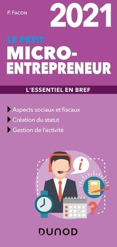 Le petit micro-entrepreneur. L'essentiel en bref  Edition 2021