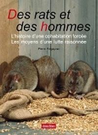 Pierre Falgayrac - Des rats et des hommes - L'histoire d'une cohabitation forcée, les moyens d'une lutte raisonnée.