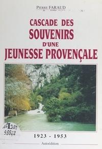 Pierre Faraud et Gaston Manuel - Cascade des souvenirs d'une jeunesse provençale.