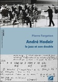 Pierre Fargeton - Andre Hodeir, le jazz et son double.