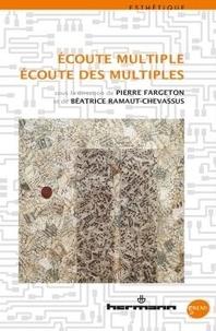 Pierre Fargeton et Béatrice Ramaut-Chevassus - Ecoute multiple, écoute des multiples.