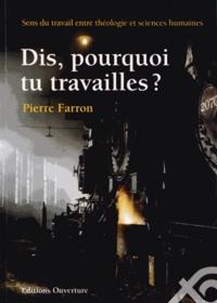Pierre Farron - Dis, pourquoi tu travailles ? - Sens du travail entre théologie et sciences humaines.