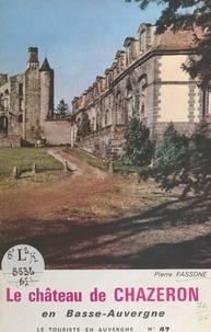 Pierre Fassone et G. Besnier - Le château de Chazeron en Basse-Auvergne.