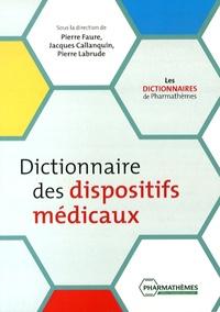 Pierre Faure et Jacques Callanquin - Dictionnaire des dispositifs médicaux.