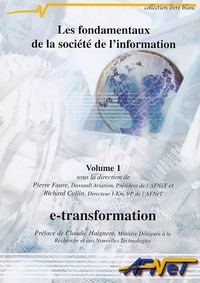 Pierre Faure et Richard Collin - Les fondamentaux de la société de l'information - Volume 1, e-transformation.
