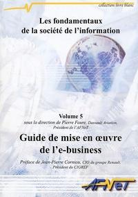 Pierre Faure - Les fondamentaux de la société de l'information - Volume 5, Guide de mise en oeuvre de l'e-business.