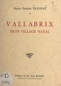 Pierre Faustin Gouffet et Jean Roger - Vallabrix, mon village natal.