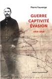 Pierre Fauverge - Guerre, captivité, évasion - Récits et documents d'un caporal du 99e régiment d'infanterie (1914-1918).